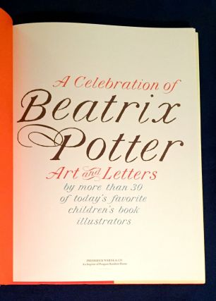 A CELEBRATION OF BEATRIX POTTER; Art and Letters by more than 30 of today's favorite children's book illustrators