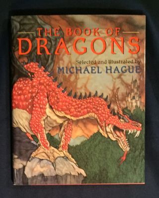 THE BOOK OF DRAGONS; Selected and Illustrated by Michael Hague. Michael Hague