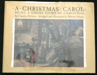 A CHRISTMAS CAROL / Being a Ghost Story of Christmas / by Charles Dickens; abridged and illustrated by Mercer Mayer. Charles Dickens.