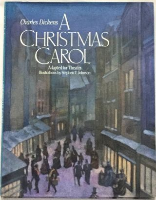 A CHRISTMAS CAROL / Adapted for Theater; Preface by Garland Wright, Artistic Director, The Guthrie Theater / Illustrations by Stephen T. Johnson. Charles Dickens.