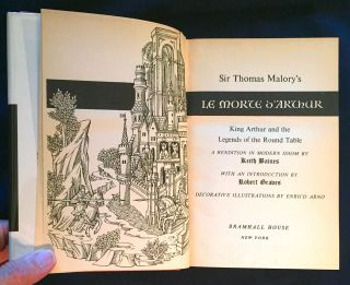 LE MORTE D'ARTHUR; Sir Thomas Malory's ... / A rendition in modern idiom by Keith Baines / Introduction by Robert Graves / Decorative Illustrations by Enrico Arno