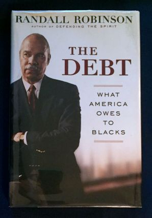 THE DEBT; What America Owes to Blacks / Randall Robinson. Randall Robinson