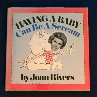 HAVING A BABY; Can Be a Scream / by Joan Rivers / Introduction by Morrison S. Levberg, M.D. /...