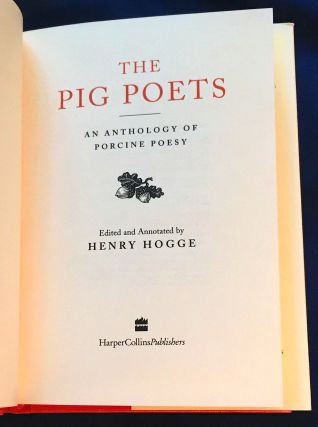 THE PIG POETS; An Anthology of Porcine Poesy / Edited and Annotated by Henry Hogge