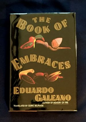 THE BOOK OF EMBRACES; Images and Text by Eduardo Galeano / Translated by Cedric Belfrage with...