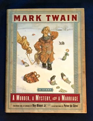 A MURDER, A MYSTERY and a MARRIAGE; By Mark Twain / Foreword and Afterword by Roy Blount Jr. /...