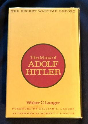 THE MIND OF ADOLF HITLER; The Secret Wartime Report / Foreword by William L. Langer / Afterword by Robert G. L. Waite
