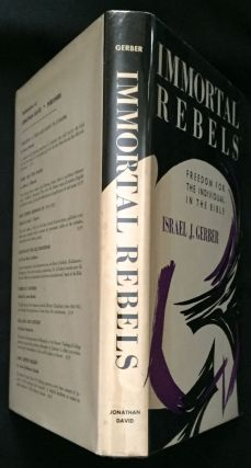 IMMORTAL REBELS; Freedom for the Individual in the Bible. Israel J. Gerber