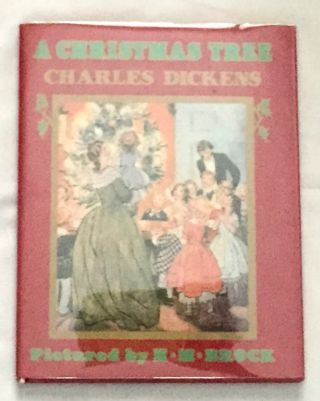 A CHRISTMAS TREE; by Charles Dickens / Pictured in Colour by H. M. Brock. Charles Dickens.