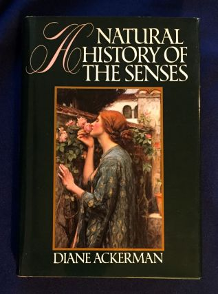 A NATURAL HISTORY OF THE SENSES; Diane Ackerman. Diane Ackerman
