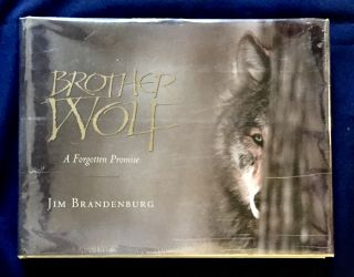 BROTHER WOLF; A Forgotten Promise. Jim Brandenburg