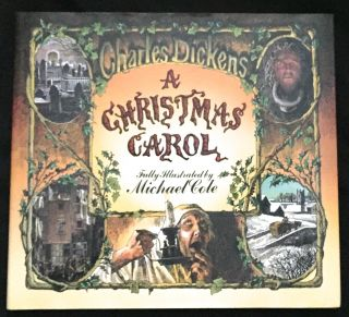 A CHRISTMAS CAROL; Fully Illustrated by Michael Cole. Charles Dickens