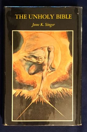 THE UNHOLY BIBLE; A Psychological Interpretation of William Blake / by June K. Singer. June K....