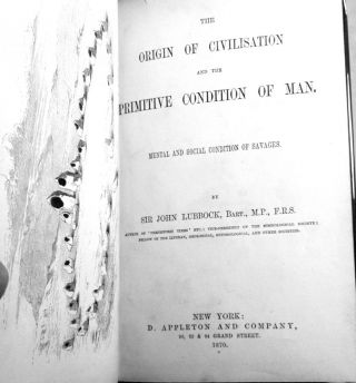 THE ORIGIN OF CIVILIZATION AND THE PRIMITIVE CONDITION OF MAN; Mental and Social Condition of...