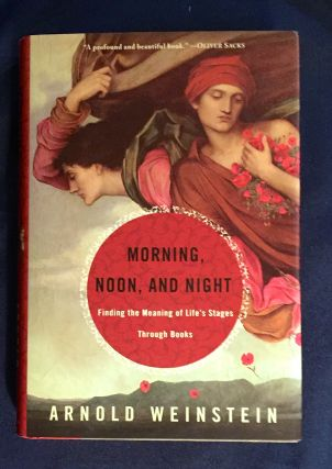 MORNING, NOON, AND NIGHT; Finding the Meaning of Life's Stages Through Books. Arnold Weinstein