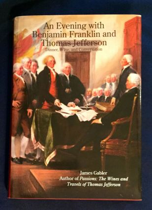 AN EVENING WITH BENJAMIN FRANKLIN AND THOMAS JEFFERSON; Dinner, Wine, and Conversation. James M....