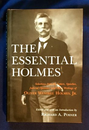 THE ESSENTIAL HOLMES; Selections from the Letters, Speeches, Judician Opinions, and Other...
