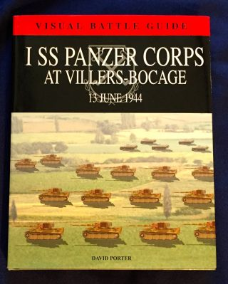 I SS PANZER CORPS; At Villers-Bocage / 13 June 1944 / Visual Battle Guide / David Porter. David...