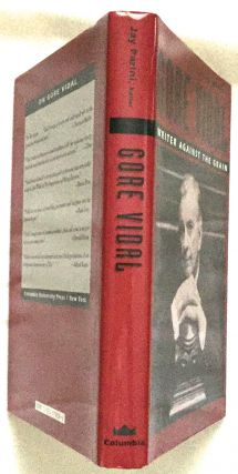 GORE VIDAL: WRITER AGAINST THE GRAIN; Edited by Jay Parini. Gore Vidal, Jay Parini