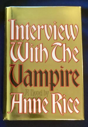 INTERVIEW WITH A VAMPIRE:; The First Book in the Vampire Chronicles / by Anne Rice. Anne Rice