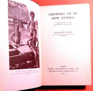 GROWING UP IN NEW GUINEA; A Comparative Study of Primitive Education. Margaret Mead