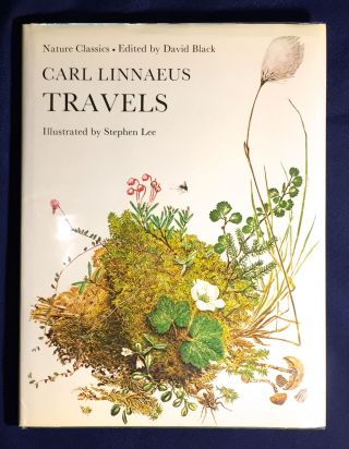 CARL LINNAEUS TRAVELS; Nature Classics / Edited by David Black / Illustrated by Stephen Lee....