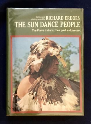 THE SUN DANCE PEOPLE; The Plains Indians, Their Past and Present / Written and photographed by...