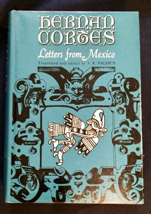 LETTERS FROM MEXICO; Translated and edited by A. R. Pagden / With an Introduction by J. H....