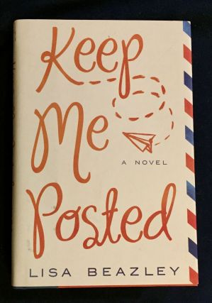 KEEP ME POSTED; A Novel. Lisa Beazley