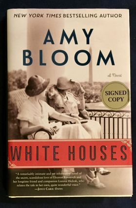 WHITE HOUSES; A Novel. Amy Bloom