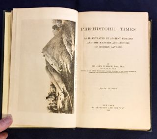 PRE-HISTORIC TIMES; As Ilustrated by Ancient Remains and the Manners and Customs of Modern Savages / By Sir John Lubbock / Fifth Edition
