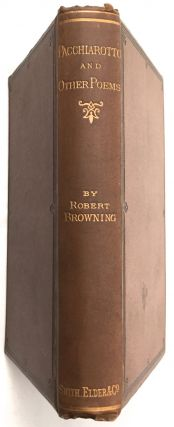 PACCHIAROTTO and HOW HE WORKED IN DISTEMPER:; With Other Poems. / by Robert Browning. Robert...