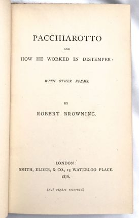 PACCHIAROTTO and HOW HE WORKED IN DISTEMPER:; With Other Poems. / by Robert Browning