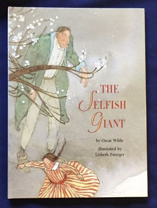 THE SELFISH GIANT; By Oscar Wilde / Illustrated by Lisbeth Zwerger. Oscar Wilde