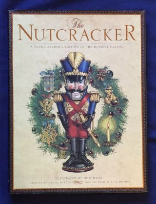 THE NUTCRACKER; A Young Reader's Edition of the Holiday Classic / Illustrated by Don Daily /...