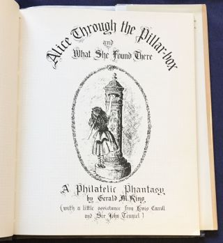 ALICE THROUGH THE PILLAR-BOX; And What She Found There / A Phillatilic Fantasy by Gerald M. King (with a little assistance from Lewis Carroll and Sir John Tenniel)