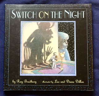 SWITCH ON THE NIGHT; by Ray Bradbury / pictures by Leo and Diane Dillon. Ray Bradbury