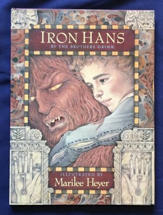 IRON HANS; By the Brothers Grimm / Illustrated by Marilee Heyer. Brothers Grimm, Marilee Heyer