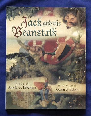 JACK AND THE BEANSTALK; Retold by Ann Keay Beneduci / Illustrated by Gennady Spirin. Ann Keay...
