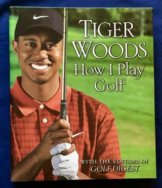 TIGER WOODS; By Tiger Woods / How I Play Golf / With the Editors of Golf Digest. Tiger Woods