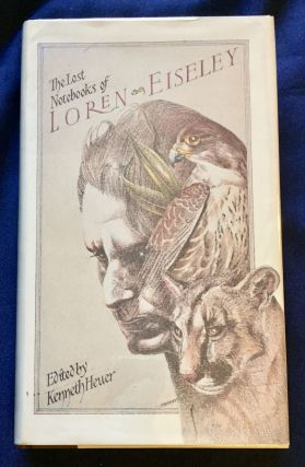 THE LOST NOTEBOOKS OF LOREN EISELEY; Edited and with a Reminiscence by Kenneth Heuer / Sketches...