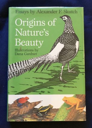 ORIGINS OF NATURE'S BEAUTY; Essays by Alexander F. Skutch / Illustrations by Dana Gardner....