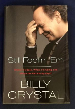 STILL FOOLIN' 'EM; Where I've Been, Where I'm Going, and Where the Hell Are My Keys? / Billy...