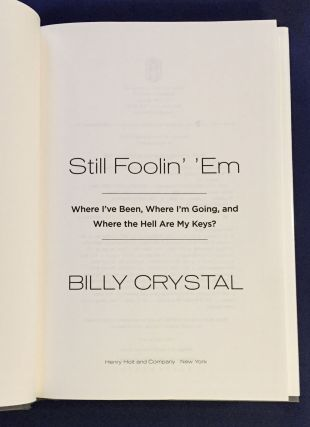 STILL FOOLIN' 'EM; Where I've Been, Where I'm Going, and Where the Hell Are My Keys? / Billy Crystal