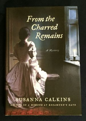 FROM THE CHARRED REMAINS; A Mystery. Sussanna Calkins