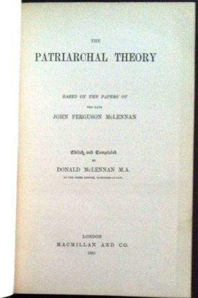 The Patriarchal Theory; Based on the Papers of the Late John F. McLennan