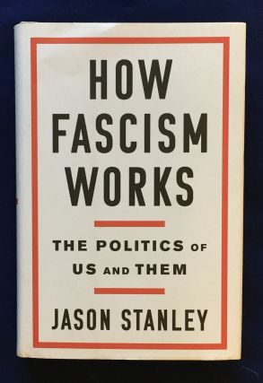 HOW FASCISM WORKS; The Politics of Us and Them. Jason Stanley