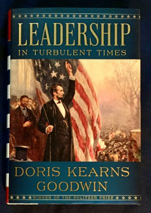 LEADERSHIP IN TROUBLED TIMES; Doris Kearns Goodwin. Doris Kearns Goodwin