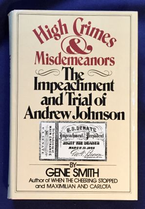 HIGH CRIMES & MISDEMEANORS; The Impeachment and Trial of Andrew Johnson / By Gene Smith. Gene Smith