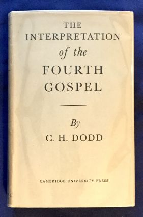 THE INTERPRETATION OF THE FOURTH GOSPEL; By C. H. Dodd. C. H. Dodd